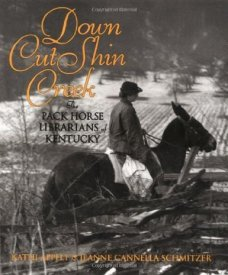 Down Cut Shin Creek The Pack Horse Librarians of Kentucky Hathi Appeit y Jeanne Cannella Schimitzer   HaperCollins 2001 ISBN: 9780060291358 64 p.